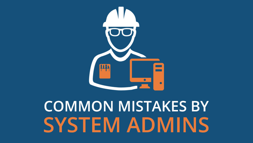 common mistakes by system admin